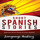 Short Spanish Stories: Beginners Short Stories to Learn Spanish Hörbuch von  Language Mastery Gesprochen von: Jorge Bouza