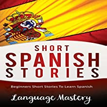 Short Spanish Stories: Beginners Short Stories to Learn Spanish Audiobook by  Language Mastery Narrated by Jorge Bouza