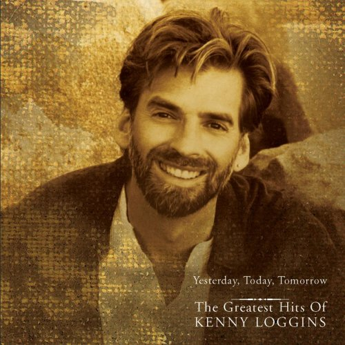 - Yesterday, Today, Tomorrow the Greatest Hits of Kenny Loggins - Zortam Music