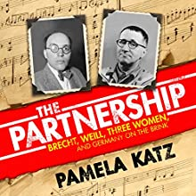 The Partnership: Brecht, Weill, Three Women, and Germany on the Brink Audiobook by Pamela Katz Narrated by Malk Williams