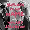 Shylock Is My Name: The Merchant of Venice Retold (Hogarth Shakespeare) Audiobook by Howard Jacobson Narrated by Michael Kitchen