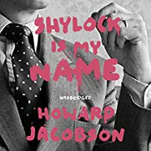 Shylock Is My Name: The Merchant of Venice Retold (Hogarth Shakespeare) Audiobook by Howard Jacobsen Narrated by Michael Kitchen