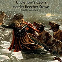 Uncle Tom's Cabin: Life Among the Lowly Audiobook by Harriet Beecher Stowe Narrated by Alan Munro