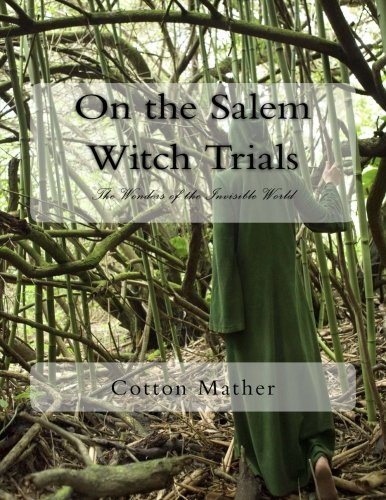salem witch trials and invisible world The salem witch trials were a mather quickly completed his account of the trials, wonders of the invisible world salem massachusetts – salem witch trials.