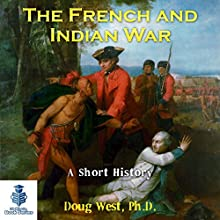 The French and Indian War: A Short History Audiobook by Doug West Narrated by Gregory Diehl