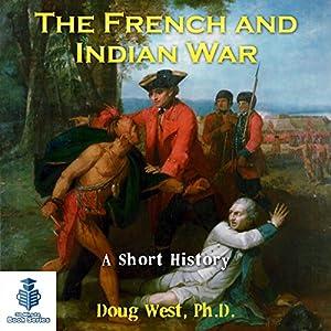 The French and Indian War: A Short History Hörbuch von Doug West Gesprochen von: Gregory Diehl