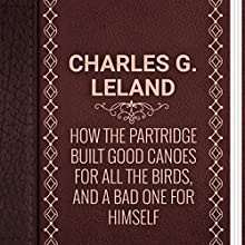 How the Partridge Built Good Canoes for All the Birds, and a Bad One for Himself (       UNABRIDGED) by Charles Godfrey Leland Narrated by Ksenia Laricheva