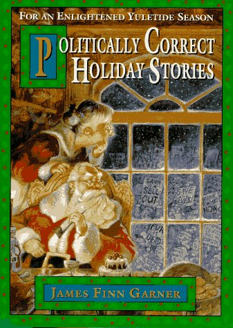 Politically Correct Holiday Stories: For an Enlightened Yuletide Season, Gardner,James F.n
