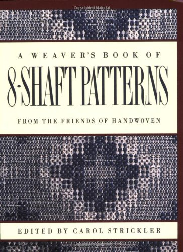 The Weaver's Book of 8-Shaft Patterns: From the Friends of Handwoven