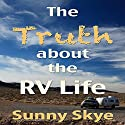 The Truth about the RV Life (       UNABRIDGED) by Sunny Skye Narrated by Richard Henzel