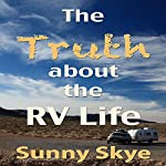 The Truth about the RV Life | Sunny Skye