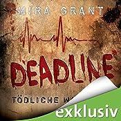 Deadline: Tödliche Wahrheit (The Newsflesh Trilogy 2) | [Mira Grant]