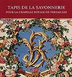 echange, troc Jean Vittet - Tapis de la Savonnerie : Pour la chapelle royale de Versailles