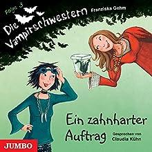 Ein zahnharter Auftrag (Die Vampirschwestern 3) Hörbuch von Franziska Gehm Gesprochen von: Claudia Kühn