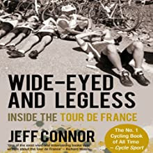 Wide-Eyed and Legless: Inside the Tour de France (       UNABRIDGED) by Jeff Connor Narrated by Ben Elliot