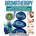 Aromatherapy: 2 in 1 Bundle: Essential Oils for Weight Loss & Holistic Wellness Treatments Audiobook by Marta Tuchowska Narrated by Bo Morgan, Kim Holmes