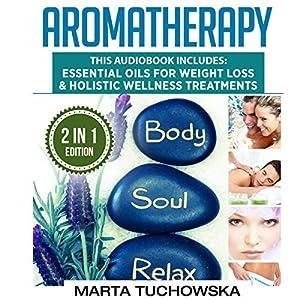 Aromatherapy: 2 in 1 Bundle: Essential Oils for Weight Loss & Holistic Wellness Treatments Hörbuch von Marta Tuchowska Gesprochen von: Bo Morgan, Kim Holmes