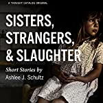Sisters, Strangers, and Slaughter | Ashlee J. Schultz