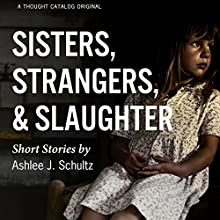 Sisters, Strangers, and Slaughter (       UNABRIDGED) by Ashlee J. Schultz Narrated by Tara Ochs, Fleet Cooper