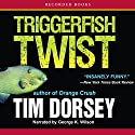 Triggerfish Twist Audiobook by Tim Dorsey Narrated by George K. Wilson