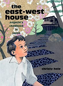 The East-West House: Noguchi's Childhood in Japan by Christy Hale