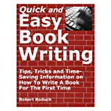 Quick and Easy Book Writing - Tips, Tricks and Time-Saving Information on How To Write A Book For The First Time ~ Robert Boduch