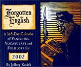 Forgotten English 2002 Calendar: A 365-Day Calendar of Vanishing Vocabulary and Folklore (0764914367) by Kacirk, Jeffrey