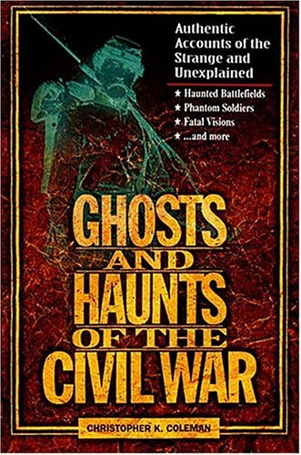Ghosts and Haunts of the Civil War : Authentic Accounts of the Strange and Unexplained