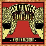When I'm President Ian Hunter & The Rant Band