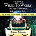 Why We Are Wired to Worry and How Neuroscience Will Help You Fix It Audiobook by Sharie Spironhi Narrated by Sharie Spironhi