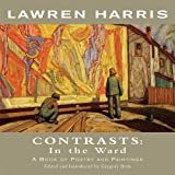 Lawren Harris: Contrasts: In the Ward - A Book of Poetry and Paintings (Exile Classics series)