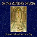 On the Existence of Gods Audiobook by Vox Day, Dominic Saltarelli Narrated by Jon Mollison