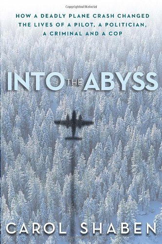 Carol Shaben - Into the Abyss: How a Deadly Plane Crash Changed the Lives of a Pilot, a Politician, a Criminal and a Cop