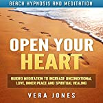 Open Your Heart: Guided Meditation to Increase Unconditional Love, Inner Peace and Spiritual Healing via Beach Hypnosis and Meditation | Vera Jones