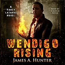 Wendigo Rising: A Yancy Lazarus Novel Audiobook by James A. Hunter Narrated by Charlie Kevin