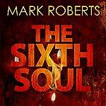 The Sixth Soul | Mark Roberts