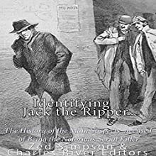 Identifying Jack the Ripper: The History of the Main Suspects Accused of Being the Notorious Serial Killer | Livre audio Auteur(s) :  Charles River Editors, Zed Simpson Narrateur(s) : Scott Clem