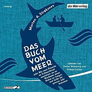 Das Buch vom Meer: oder Wie zwei Freunde im Schlauchboot ausziehen, um im Nordmeer einen E