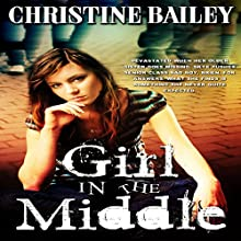 Girl in the Middle (       UNABRIDGED) by Christine Bailey Narrated by Wendy Pitts