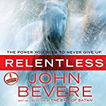 Relentless: The Power You Need to Never Give Up | John Bevere