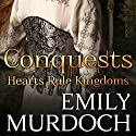 Conquests: Hearts Rule Kingdoms Audiobook by Emily Murdoch Narrated by Katie Bunn