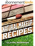 Natural Makeup & Beauty Recipes: (Non-Toxic, Chemical-Free, Homemade Beauty Recipes, Green Clean, Home Remedies, DIY Household Hacks) (Kick Chemicals to the Curb Book 2) (English Edition)