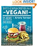 But I Could Never Go Vegan!: 125 Reci...