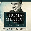 Thomas Merton: A Life Inspired Audiobook by Wyatt North Narrated by Robert Grothe