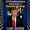 21 Performance Secrets of Donald Trump Audiobook by Clint Arthur Narrated by Clint Arthur