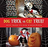 Dog Trick or Cat Treat: Pets Dress Up for Halloween
