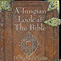 A Jungian Look at the Bible (       UNABRIDGED) by Richard Grant Narrated by Richard Grant