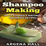 Shampoo Making: Do It Yourself Shampoo Recipes | Argena Hall