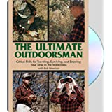 Ultimate Outdoorsman: Critical Skills for Traveling, Surviving, and Enjoying Your Time in the Wilderness, Newman, Bob