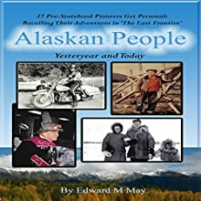 Alaskan People: Stories of Yesteryear and Today | Livre audio Auteur(s) : Edward M. May Narrateur(s) : Todd Eflin